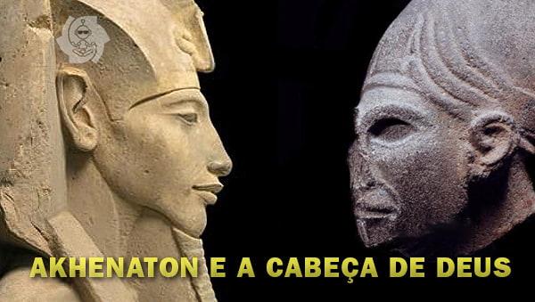 AKHENATON E A CABEÇA DE DEUS