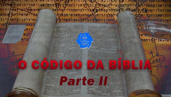 O CÓDIGO DA BÍBLIA (parte II)
