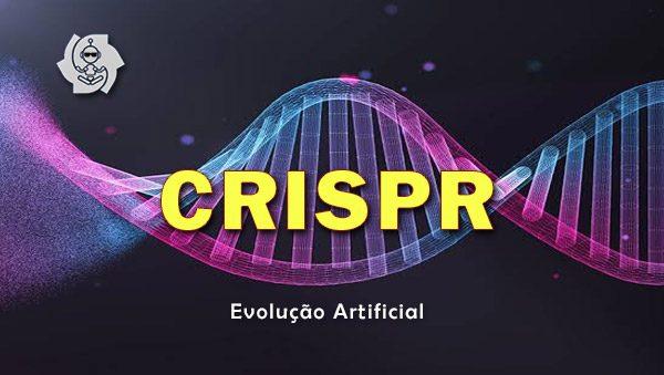 CRISPR: EVOLUÇÃO ARTIFICIAL