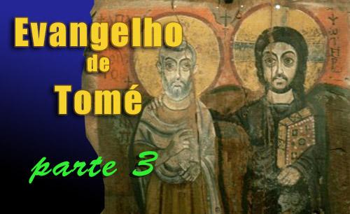 O EVANGELHO DE TOMÉ (parte 3)