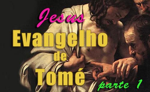 O EVANGELHO DE TOMÉ (parte 1)