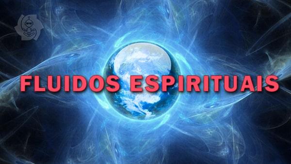 FLUIDOS ESPIRITUAIS