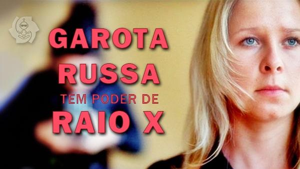 MENINA RUSSA TEM VISÃO DE RAIO X