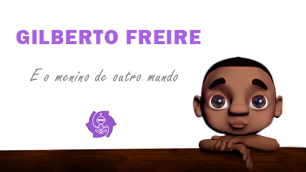 GILBERTO FREIRE E O MENINO DE OUTRO MUNDO