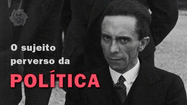 O SUJEITO PERVERSO DA POLÍTICA