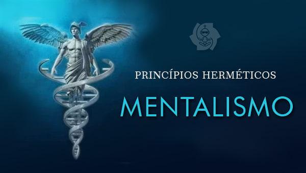 PRINCÍPIOS HERMÉTICOS (parte 1: Mentalismo)
