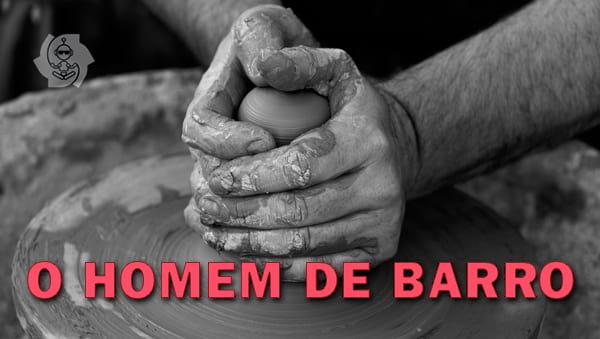 O HOMEM DE BARRO