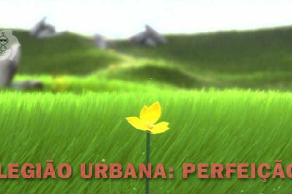 LEGIÃO URBANA: PERFEIÇÃO