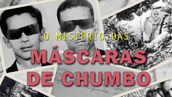 O MISTÉRIO DAS MÁSCARAS DE CHUMBO