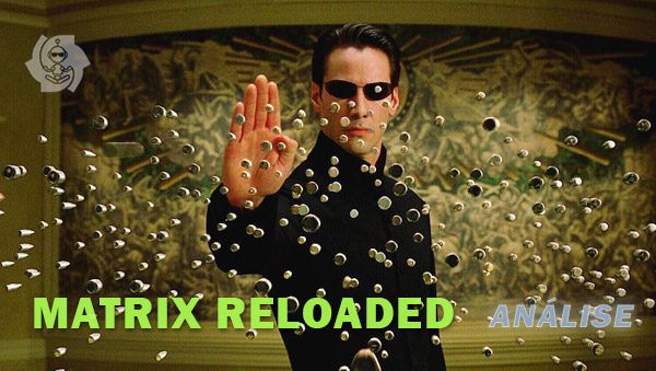 MATRIX RELOADED (Análise)