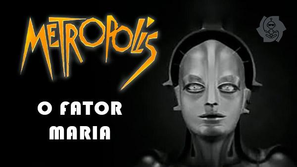 METROPOLIS: O FATOR MARIA