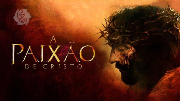 A PAIXÃO DE CRISTO (Filme)