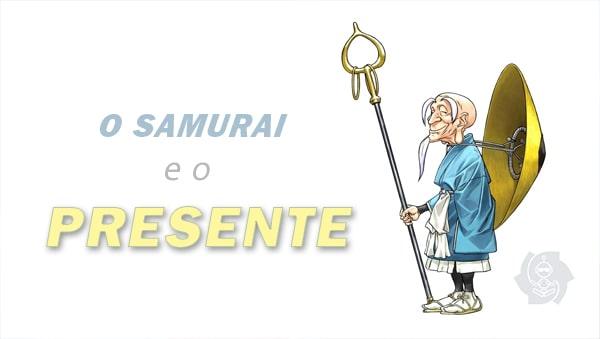O SAMURAI E O PRESENTE