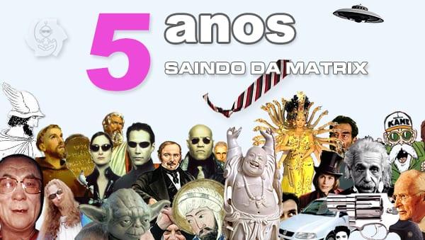 5 ANOS DO SAINDO DA MATRIX