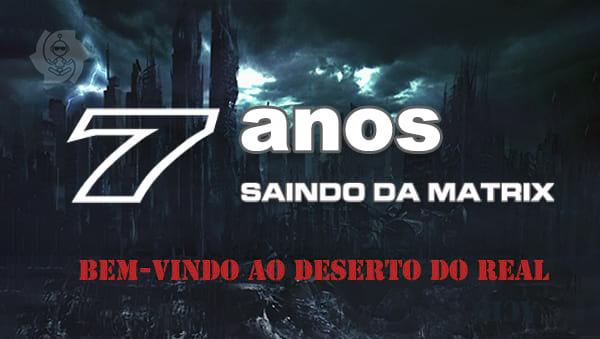7 ANOS DO SAINDO DA MATRIX