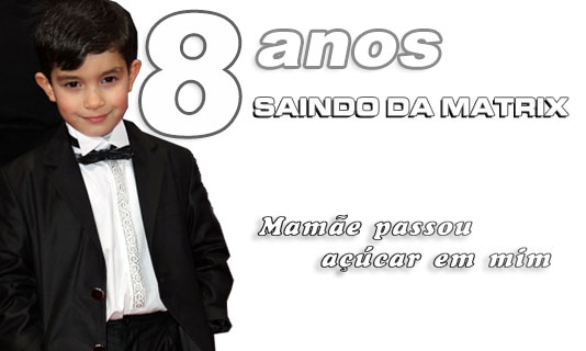 8 ANOS DO SAINDO DA MATRIX
