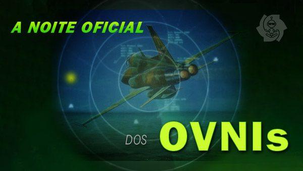 A NOITE OFICIAL DOS OVNIS NO BRASIL