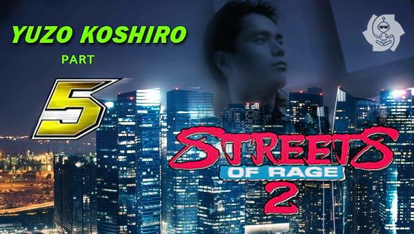 YUZO KOSHIRO (parte 5): STREETS OF RAGE 2